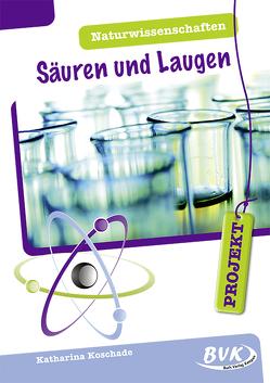 PROJEKT: Naturwissenschaften – Säuren und Laugen von Koschade,  Katharina