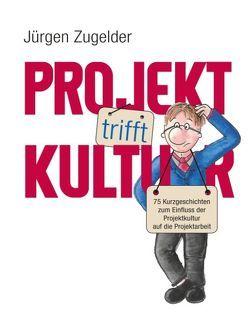 Projekt trifft Kultur von Zugelder,  Jürgen
