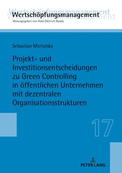 Projekt- und Investitionsentscheidungen zu Green Controlling in öffentlichen Unternehmen mit dezentralen Organisationsstrukturen von Michalsky,  Sebastian