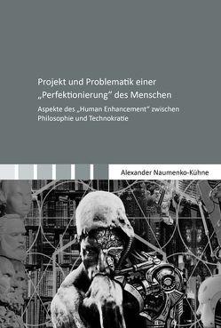 """Projekt und Problematik einer """"Perfektionierung"""" des Menschen von Naumenko-Kühne,  Alexander"""