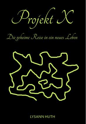 Projekt X – Die geheime Reise in ein neues Leben von Huth,  Lysann