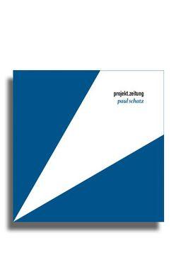 projekt.zeitung | Paul Schatz von Brüderlin,  Markus, Kolass,  Benjamin, Schatz,  Paul, Toller,  Ernst