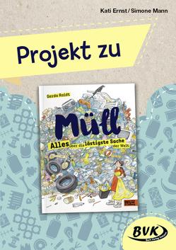 """Projekt zu """"Müll – Alles über die lästigste Sache der Welt"""" von Ernst,  Kati, Mann,  Simone"""