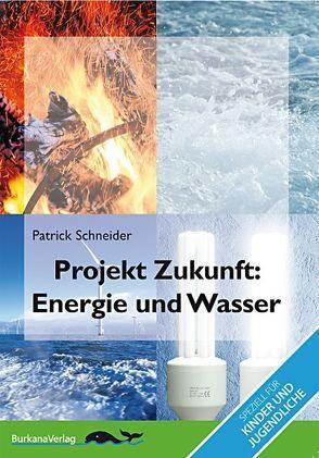 Projekt Zukunft  – Energie und Wasser von Schneider,  Patrick