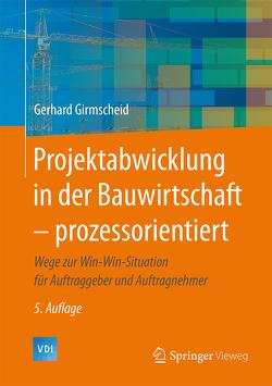 Projektabwicklung in der Bauwirtschaft – prozessorientiert von Girmscheid,  Gerhard