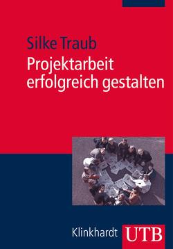 Projektarbeit erfolgreich gestalten von Traub,  Silke