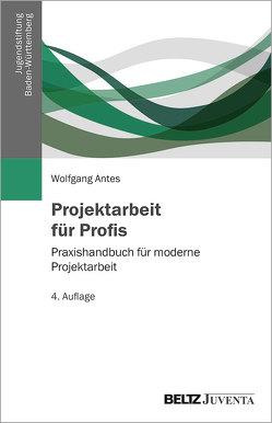 Projektarbeit für Profis von Antes,  Wolfgang