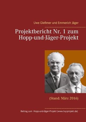 Projektbericht Nr. 1 zum Hopp-und-Jäger-Projekt von Glessmer,  Uwe, Jäger,  Emmerich