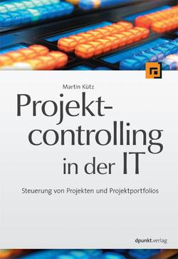 Projektcontrolling in der IT von Kütz,  Martin
