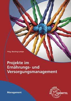 Projekte im Ernährungs- und Versorgungsmanagement von Beuting-Lampe,  Karin, Dückmann,  Angelika-Julia, Lehnhardt,  Ulrike, Müller,  Nicole, Reinartz,  Ute