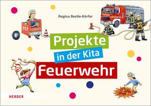 Projekte in der Kita: Feuerwehr von Bestle-Körfer,  Regina, Döring,  Hans Günther