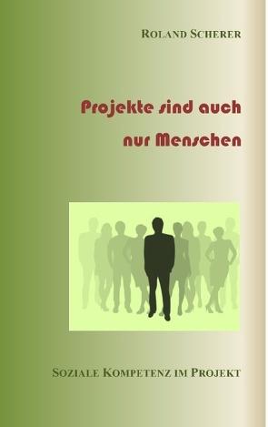 Projekte sind auch nur Menschen von Scherer,  Roland