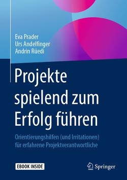 Projekte spielend zum Erfolg führen von Andelfinger,  Urs, Prader,  Eva, Rüedi,  Andrin