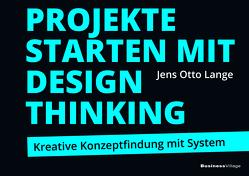 Projekte starten mit Design Thinking von Lange,  Jens Otto