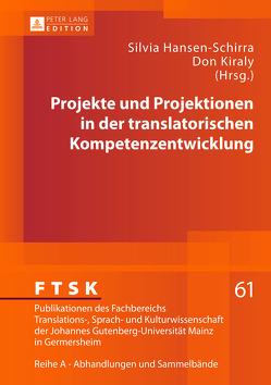 Projekte und Projektionen in der translatorischen Kompetenzentwicklung von Hansen-Schirra,  Silvia, Kiraly,  Don