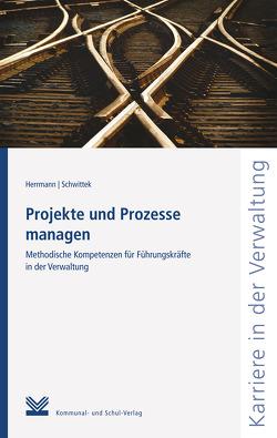 Projekte und Prozesse managen von Herrmann,  Dorothea, Schwittek,  Sabine