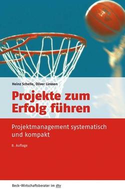 Projekte zum Erfolg führen von Linssen,  Oliver, Schelle,  Heinz