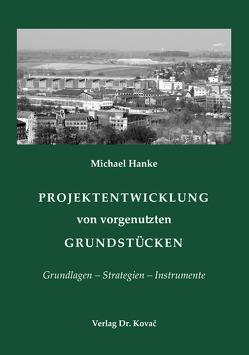 Projektentwicklung von vorgenutzten Grundstücken von Hanke,  Michael