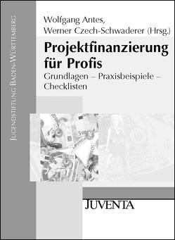 Projektfinanzierung für Profis von Antes,  Wolfgang, Czech-Schwaderer,  Werner
