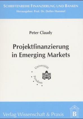 Projektfinanzierung in Emerging Markets von Claudy,  Peter
