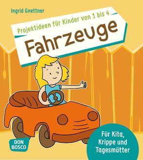 Projektideen für Kinder von 1 bis 4: Fahrzeuge von Gnettner,  Ingrid