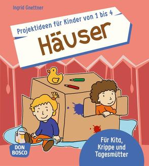 Projektideen für Kinder von 1 bis 4: Häuser von Gnettner,  Ingrid