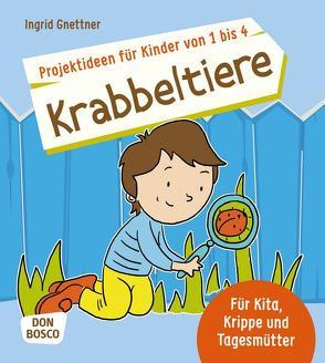 Projektideen für Kinder von 1 bis 4: Krabbeltiere von Gnettner,  Ingrid