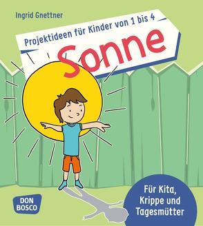 Projektideen für Kinder von 1 bis 4: Sonne von Gnettner,  Ingrid