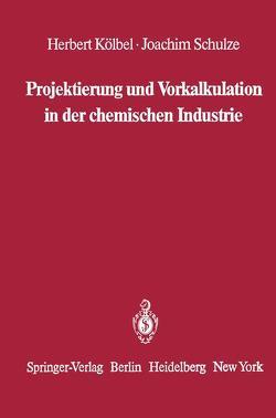 Projektierung und Vorkalkulation in der chemischen Industrie von Kölbel,  Herbert, Schulze,  Joachim