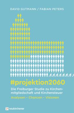 #projektion2060 – Die Freiburger Studie zu Kirchenmitgliedschaft und Kirchensteuer von Gutmann,  David, Peters,  Fabian