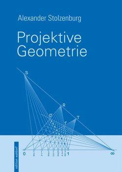 Projektive Geometrie von Stolzenburg,  Alexander