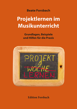 Projektlernen im Musikunterricht von Forsbach,  Beate
