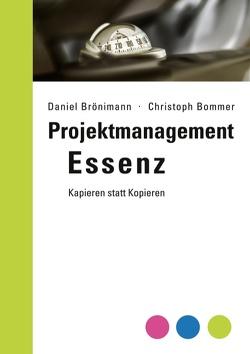 Projektmanagement Essenz von Bommer,  Christoph, Brönimann,  Daniel