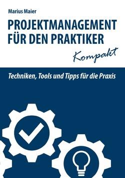 Projektmanagement für den Praktiker kompakt von Maier,  Marius