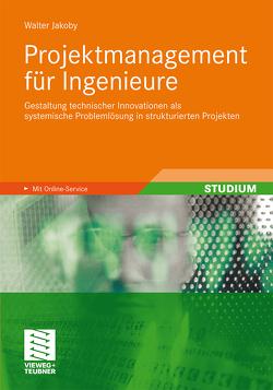 Projektmanagement für Ingenieure von Jakoby,  Walter