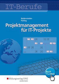 Projektmanagement für IT-Projekte / IT-Berufe von Beiderwieden,  Arndt, Pürling,  Elvira