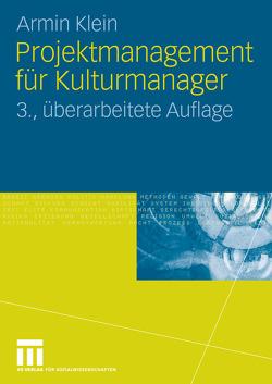 Projektmanagement für Kulturmanager von Klein,  Armin