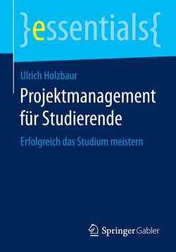 Projektmanagement für Studierende von Holzbaur,  Ulrich