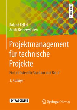 Projektmanagement für technische Projekte von Beiderwieden,  Arndt, Felkai,  Roland