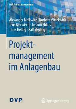 Projektmanagement im Anlagenbau von Bierwisch,  Jens, Ehlers,  Johann, Helbig,  Thies, Malkwitz,  Alexander, Mittelstädt,  Norbert, Steding,  Ralf