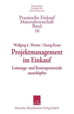 Projektmanagement im Einkauf. von Kraus,  Georg, Werner,  Wolfgang L