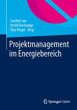 Projektmanagement im Energiebereich von Dechange,  André, Flegel,  Tina, Lau,  Carsten