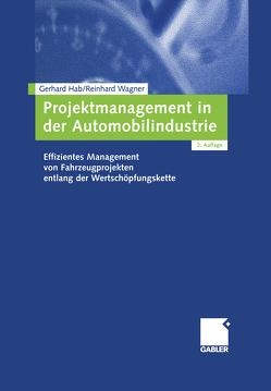 Projektmanagement in der Automobilindustrie von Hab,  Gerhard, Wagner,  Reinhard