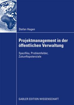 Projektmanagement in der öffentlichen Verwaltung von Döring,  Prof. Dr. Klaus W., Fredersdorf,  Prof. Dr. Frederic, Hagen,  Stefan