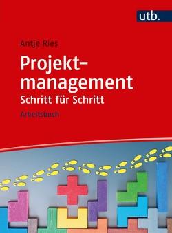 Projektmanagement Schritt für Schritt von Ries,  Antje