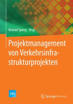 Projektmanagement von Verkehrsinfrastrukturprojekten von Spang,  Konrad