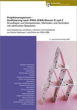 Projektmanagement – Zertifizierung nach IPMA(ICB4)-Ebenen D und C von Gubelmann,  Josef, Sedlmayr,  Martin, Sommer,  Claus-J.