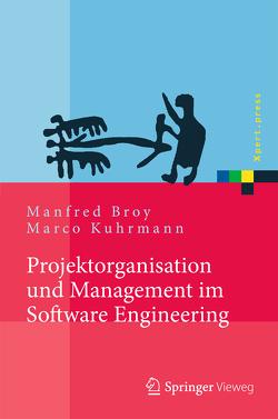 Projektorganisation und Management im Software Engineering von Broy,  Manfred, Kuhrmann,  Marco