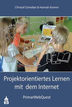 Projektorientiertes Lernen mit dem Internet von Kromm,  Hannah, Schreiber,  Christof