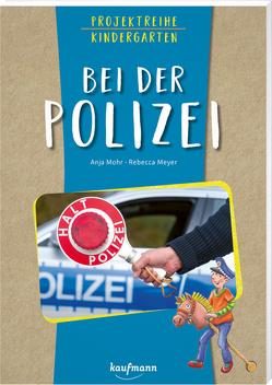 Projektreihe Kindergarten – Bei der Polizei von Meyer,  Rebecca, Mohr,  Anja
